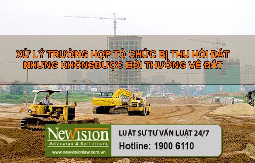 xu-ly-truong-hop-to-chuc-bi-thu-hoi-dat-nhung-khong