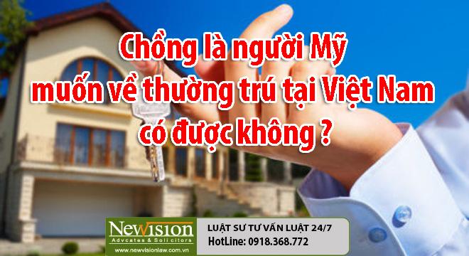 Chồng là người Mỹ muốn về thường trú tại Việt Nam có được không ?